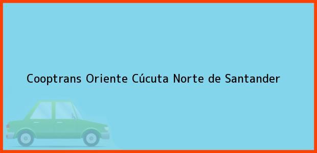 Teléfono, Dirección y otros datos de contacto para Cooptrans Oriente, Cúcuta, Norte de Santander, Colombia