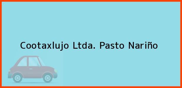 Teléfono, Dirección y otros datos de contacto para Cootaxlujo Ltda., Pasto, Nariño, Colombia