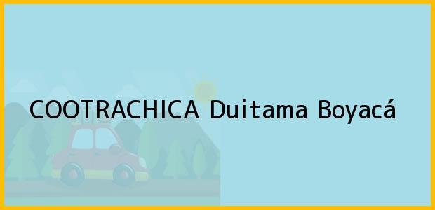 Teléfono, Dirección y otros datos de contacto para COOTRACHICA, Duitama, Boyacá, Colombia