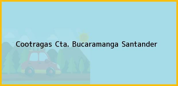 Teléfono, Dirección y otros datos de contacto para Cootragas Cta., Bucaramanga, Santander, Colombia