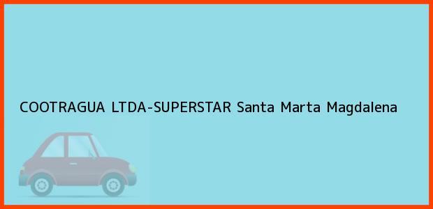 Teléfono, Dirección y otros datos de contacto para COOTRAGUA LTDA-SUPERSTAR, Santa Marta, Magdalena, Colombia