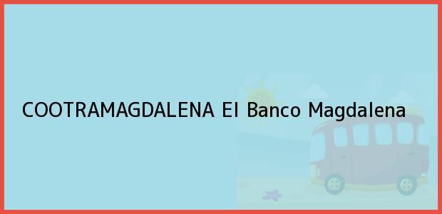 Teléfono, Dirección y otros datos de contacto para COOTRAMAGDALENA, El Banco, Magdalena, Colombia