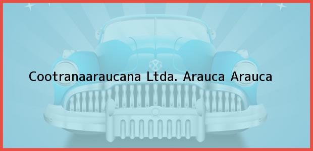 Teléfono, Dirección y otros datos de contacto para Cootranaaraucana Ltda., Arauca, Arauca, Colombia