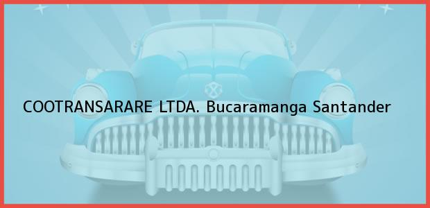 Teléfono, Dirección y otros datos de contacto para COOTRANSARARE LTDA., Bucaramanga, Santander, Colombia