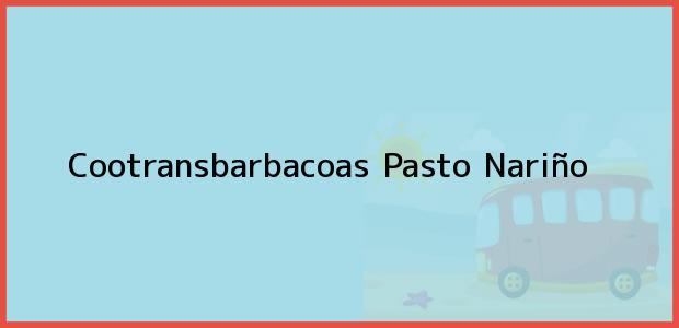 Teléfono, Dirección y otros datos de contacto para Cootransbarbacoas, Pasto, Nariño, Colombia