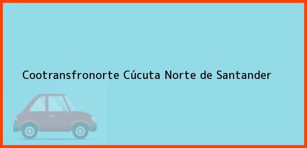 Teléfono, Dirección y otros datos de contacto para Cootransfronorte, Cúcuta, Norte de Santander, Colombia