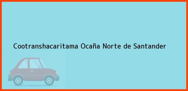 Teléfono, Dirección y otros datos de contacto para Cootranshacaritama, Ocaña, Norte de Santander, Colombia