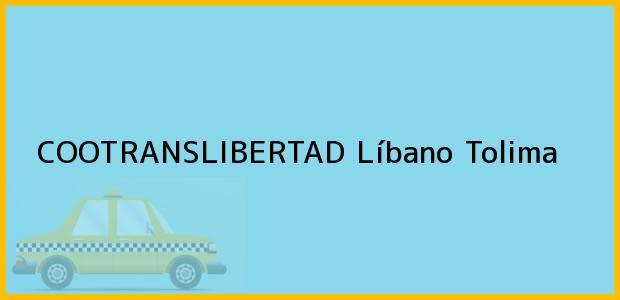 Teléfono, Dirección y otros datos de contacto para COOTRANSLIBERTAD, Líbano, Tolima, Colombia