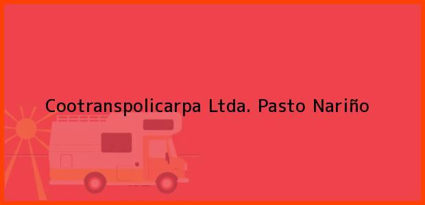 Teléfono, Dirección y otros datos de contacto para Cootranspolicarpa Ltda., Pasto, Nariño, Colombia