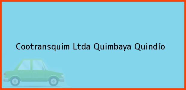 Teléfono, Dirección y otros datos de contacto para Cootransquim Ltda, Quimbaya, Quindío, Colombia