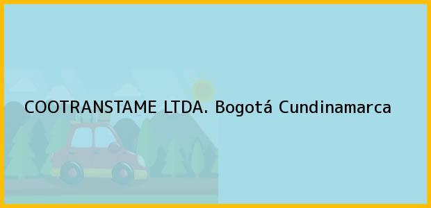 Teléfono, Dirección y otros datos de contacto para COOTRANSTAME LTDA., Bogotá, Cundinamarca, Colombia