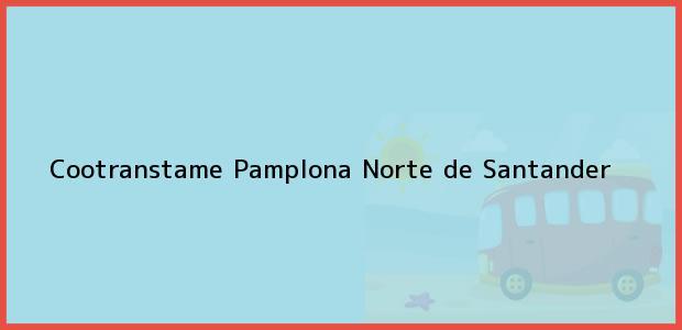 Teléfono, Dirección y otros datos de contacto para Cootranstame, Pamplona, Norte de Santander, Colombia
