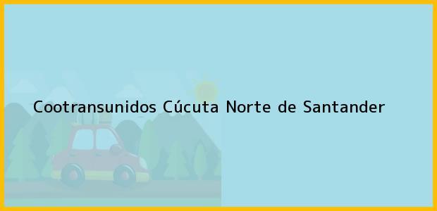Teléfono, Dirección y otros datos de contacto para Cootransunidos, Cúcuta, Norte de Santander, Colombia