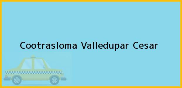 Teléfono, Dirección y otros datos de contacto para Cootrasloma, Valledupar, Cesar, Colombia