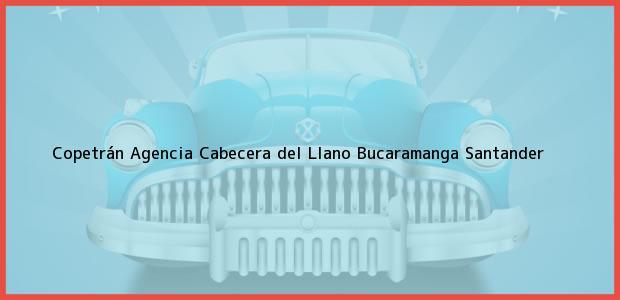 Teléfono, Dirección y otros datos de contacto para Copetrán Agencia Cabecera del Llano, Bucaramanga, Santander, Colombia
