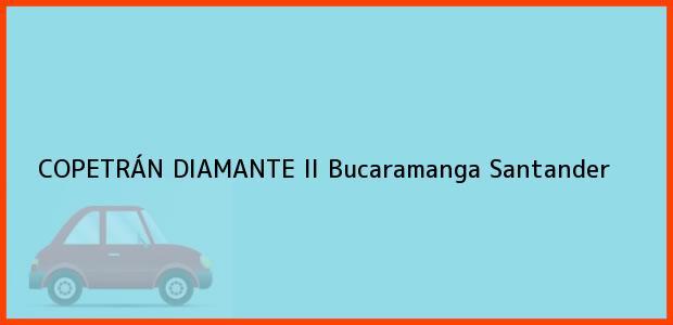 Teléfono, Dirección y otros datos de contacto para COPETRÁN DIAMANTE II, Bucaramanga, Santander, Colombia