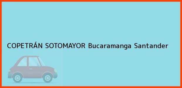 Teléfono, Dirección y otros datos de contacto para COPETRÁN SOTOMAYOR, Bucaramanga, Santander, Colombia
