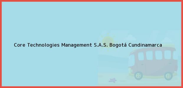 Teléfono, Dirección y otros datos de contacto para Core Technologies Management S.A.S., Bogotá, Cundinamarca, Colombia