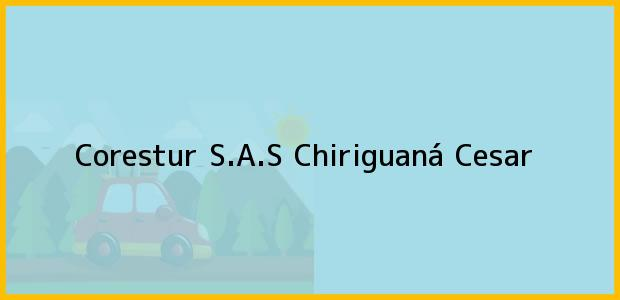 Teléfono, Dirección y otros datos de contacto para Corestur S.A.S, Chiriguaná, Cesar, Colombia