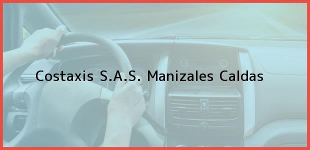 Teléfono, Dirección y otros datos de contacto para Costaxis S.A.S., Manizales, Caldas, Colombia