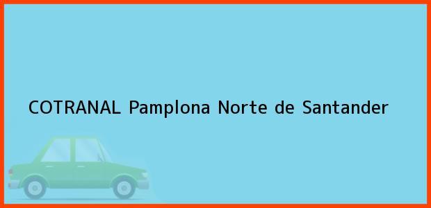 Teléfono, Dirección y otros datos de contacto para COTRANAL, Pamplona, Norte de Santander, Colombia