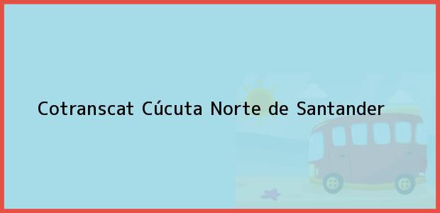 Teléfono, Dirección y otros datos de contacto para Cotranscat, Cúcuta, Norte de Santander, Colombia