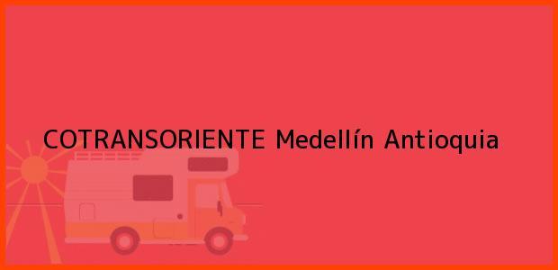 Teléfono, Dirección y otros datos de contacto para COTRANSORIENTE, Medellín, Antioquia, Colombia