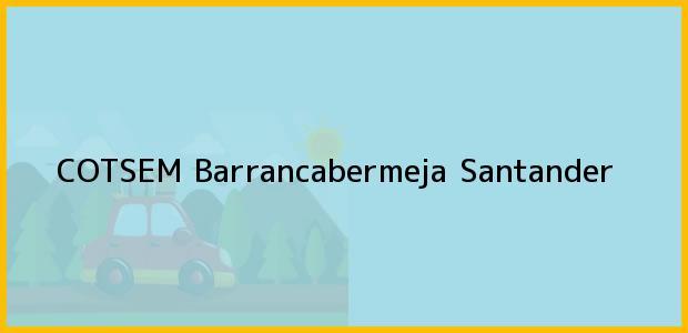 Teléfono, Dirección y otros datos de contacto para COTSEM, Barrancabermeja, Santander, Colombia