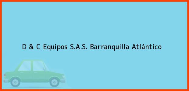 Teléfono, Dirección y otros datos de contacto para D & C Equipos S.A.S., Barranquilla, Atlántico, Colombia