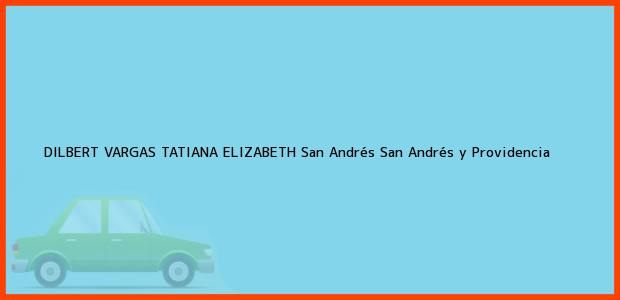 Teléfono, Dirección y otros datos de contacto para DILBERT VARGAS TATIANA ELIZABETH, San Andrés, San Andrés y Providencia, Colombia