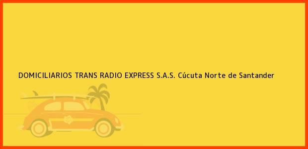 Teléfono, Dirección y otros datos de contacto para DOMICILIARIOS TRANS RADIO EXPRESS S.A.S., Cúcuta, Norte de Santander, Colombia