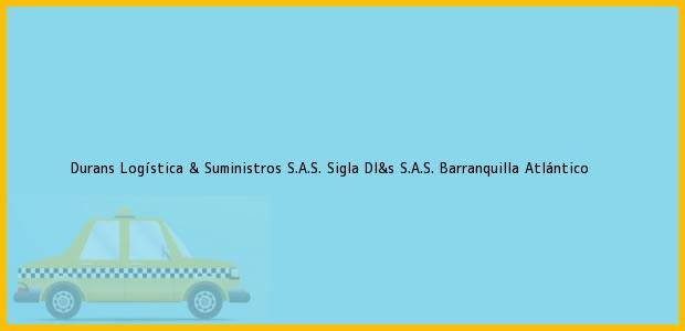 Teléfono, Dirección y otros datos de contacto para Durans Logística & Suministros S.A.S. Sigla Dl&s S.A.S., Barranquilla, Atlántico, Colombia
