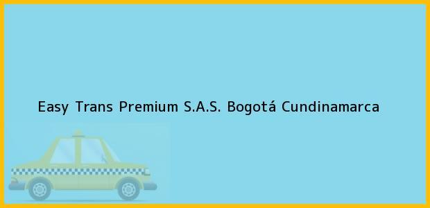 Teléfono, Dirección y otros datos de contacto para Easy Trans Premium S.A.S., Bogotá, Cundinamarca, Colombia