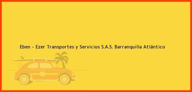 Teléfono, Dirección y otros datos de contacto para Eben - Ezer Transportes y Servicios S.A.S., Barranquilla, Atlántico, Colombia