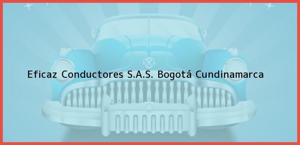 Teléfono, Dirección y otros datos de contacto para Eficaz Conductores S.A.S., Bogotá, Cundinamarca, Colombia