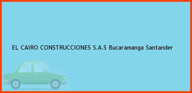 Teléfono, Dirección y otros datos de contacto para EL CAIRO CONSTRUCCIONES S.A.S, Bucaramanga, Santander, Colombia
