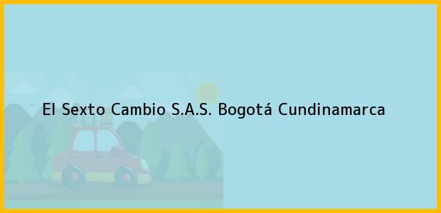 Teléfono, Dirección y otros datos de contacto para El Sexto Cambio S.A.S., Bogotá, Cundinamarca, Colombia