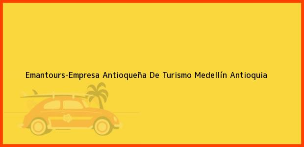 Teléfono, Dirección y otros datos de contacto para Emantours-Empresa Antioqueña De Turismo, Medellín, Antioquia, Colombia