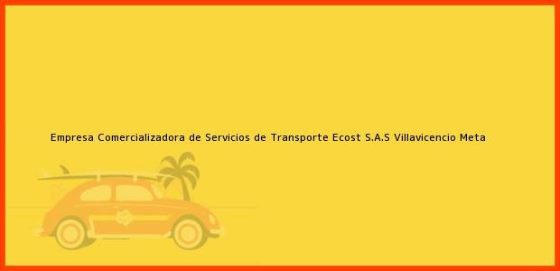 Teléfono, Dirección y otros datos de contacto para Empresa Comercializadora de Servicios de Transporte Ecost S.A.S, Villavicencio, Meta, Colombia