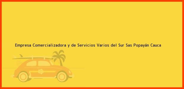 Teléfono, Dirección y otros datos de contacto para Empresa Comercializadora y de Servicios Varios del Sur Sas, Popayán, Cauca, Colombia