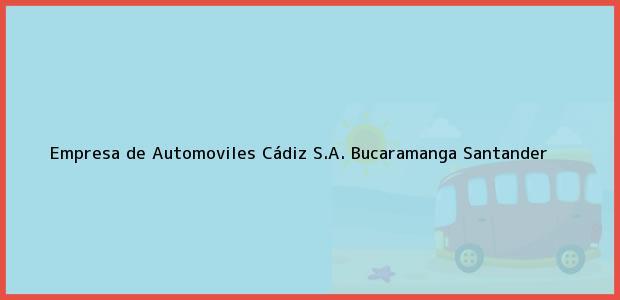 Teléfono, Dirección y otros datos de contacto para Empresa de Automoviles Cádiz S.A., Bucaramanga, Santander, Colombia