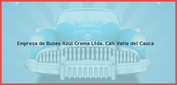 Teléfono, Dirección y otros datos de contacto para Empresa de Buses Azul Crema Ltda., Cali, Valle del Cauca, Colombia