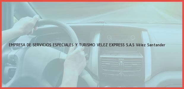 Teléfono, Dirección y otros datos de contacto para EMPRESA DE SERVICIOS ESPECIALES Y TURISMO VELEZ EXPRESS S.A.S, Vélez, Santander, Colombia