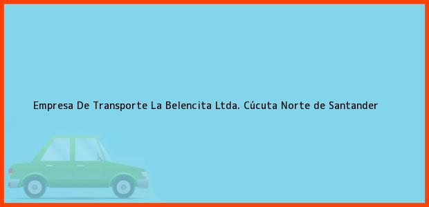 Teléfono, Dirección y otros datos de contacto para Empresa De Transporte La Belencita Ltda., Cúcuta, Norte de Santander, Colombia