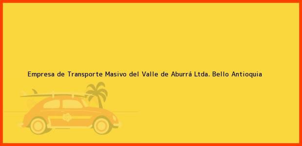 Teléfono, Dirección y otros datos de contacto para Empresa de Transporte Masivo del Valle de Aburrá Ltda., Bello, Antioquia, Colombia