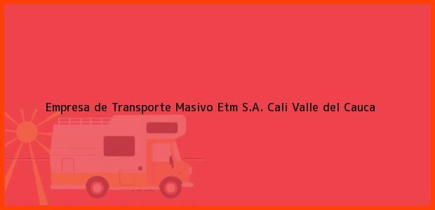 Teléfono, Dirección y otros datos de contacto para Empresa de Transporte Masivo Etm S.A., Cali, Valle del Cauca, Colombia