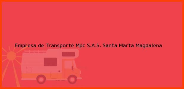 Teléfono, Dirección y otros datos de contacto para Empresa de Transporte Mpc S.A.S., Santa Marta, Magdalena, Colombia