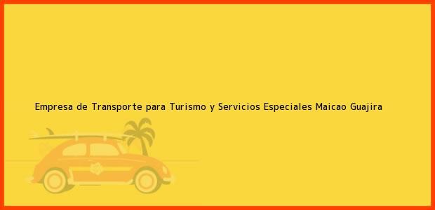 Teléfono, Dirección y otros datos de contacto para Empresa de Transporte para Turismo y Servicios Especiales, Maicao, Guajira, Colombia