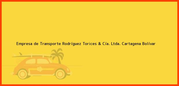 Teléfono, Dirección y otros datos de contacto para Empresa de Transporte Rodríguez Torices & Cía. Ltda., Cartagena, Bolívar, Colombia