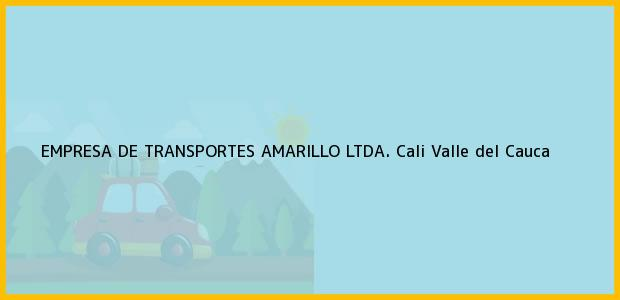 Teléfono, Dirección y otros datos de contacto para EMPRESA DE TRANSPORTES AMARILLO LTDA., Cali, Valle del Cauca, Colombia